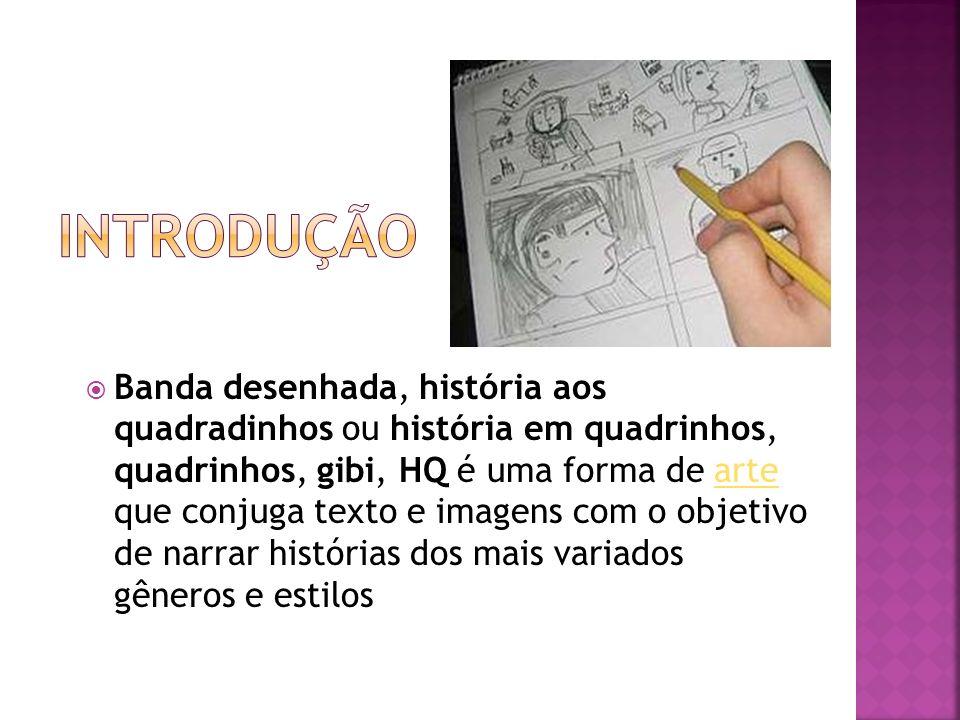 Banda desenhada, história aos quadradinhos ou história em quadrinhos, quadrinhos, gibi, HQ é uma forma de arte que conjuga texto e imagens com o objet