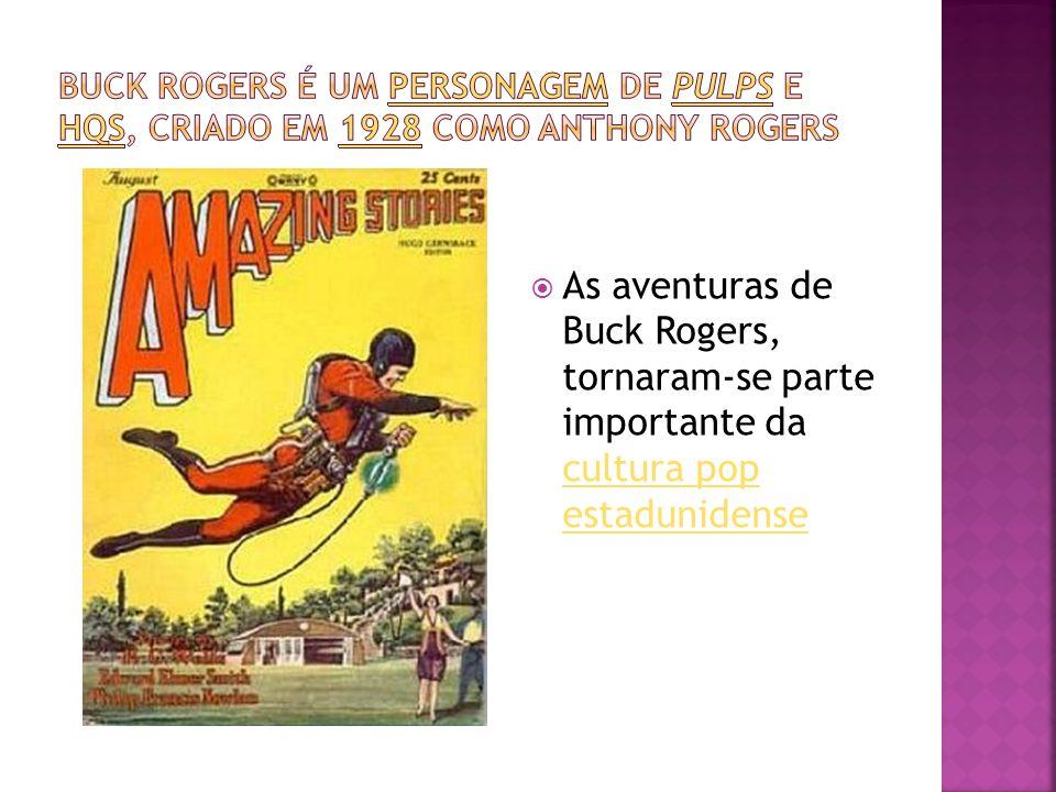As aventuras de Buck Rogers, tornaram-se parte importante da cultura pop estadunidense cultura pop estadunidense