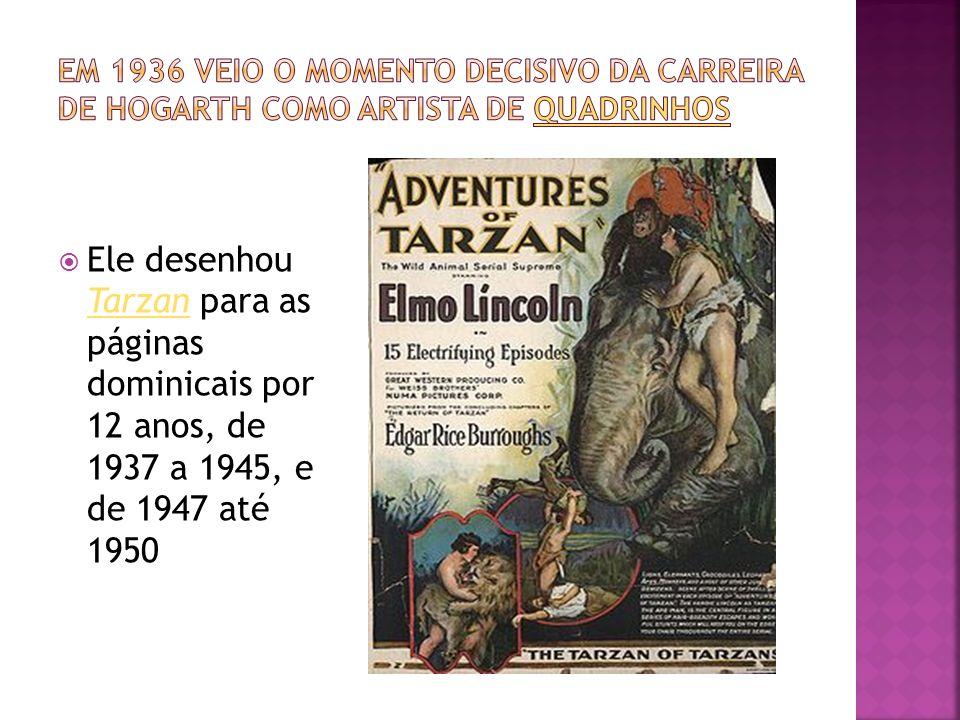 Ele desenhou Tarzan para as páginas dominicais por 12 anos, de 1937 a 1945, e de 1947 até 1950 Tarzan