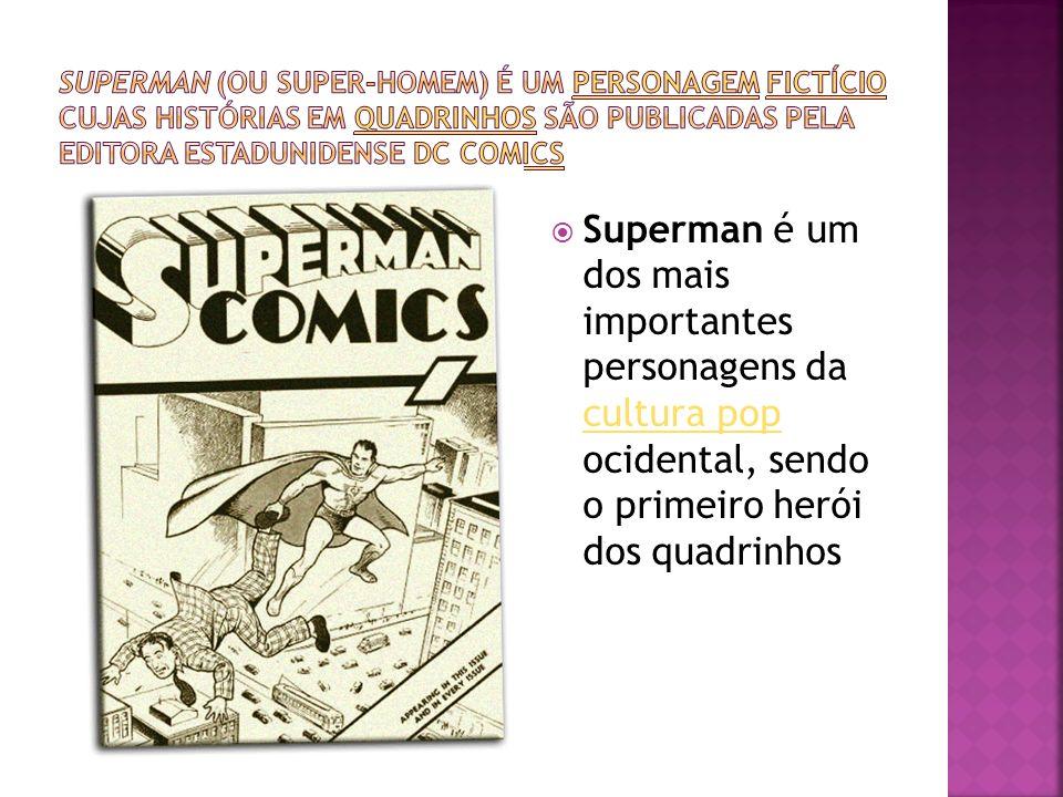 Superman é um dos mais importantes personagens da cultura pop ocidental, sendo o primeiro herói dos quadrinhos cultura pop