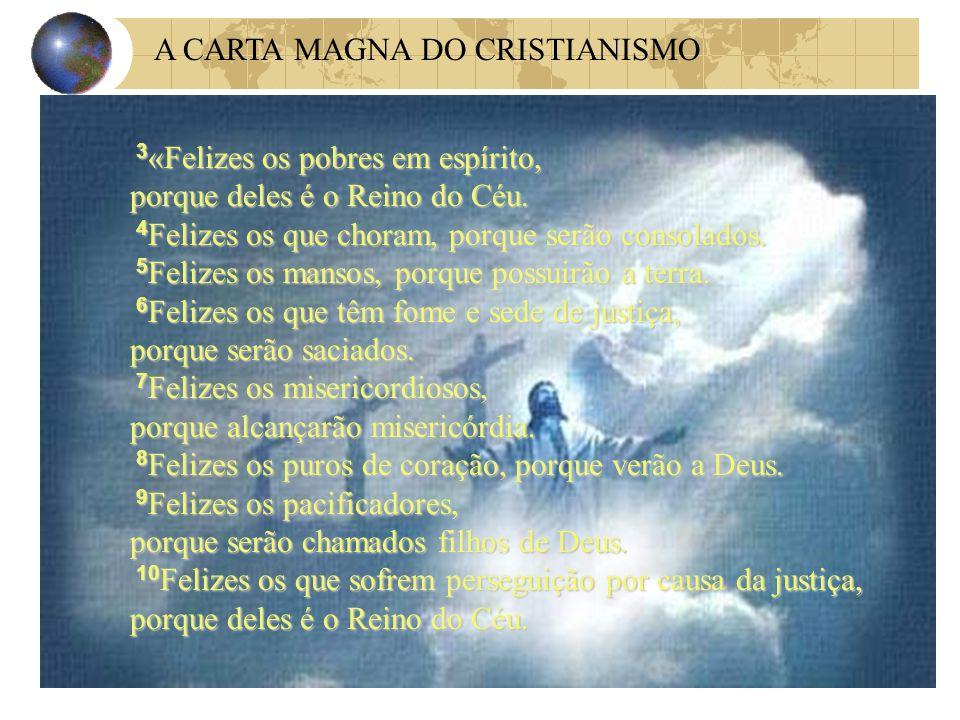A CARTA MAGNA DO CRISTIANISMO 3 «Felizes os pobres em espírito, porque deles é o Reino do Céu. 4 Felizes os que choram, porque serão consolados. 4 Fel