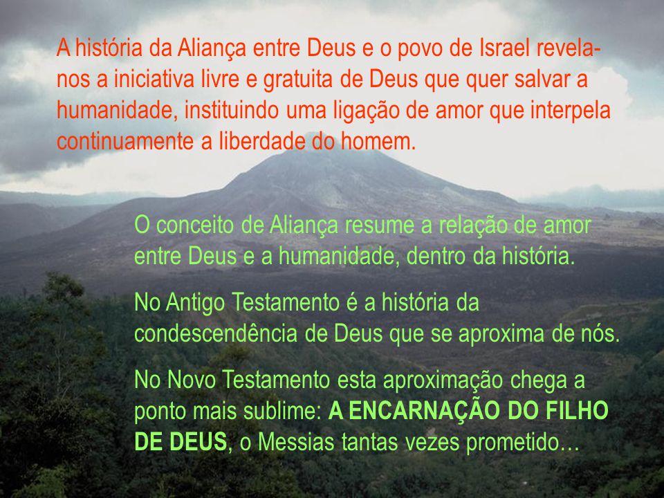 A história da Aliança entre Deus e o povo de Israel revela- nos a iniciativa livre e gratuita de Deus que quer salvar a humanidade, instituindo uma li