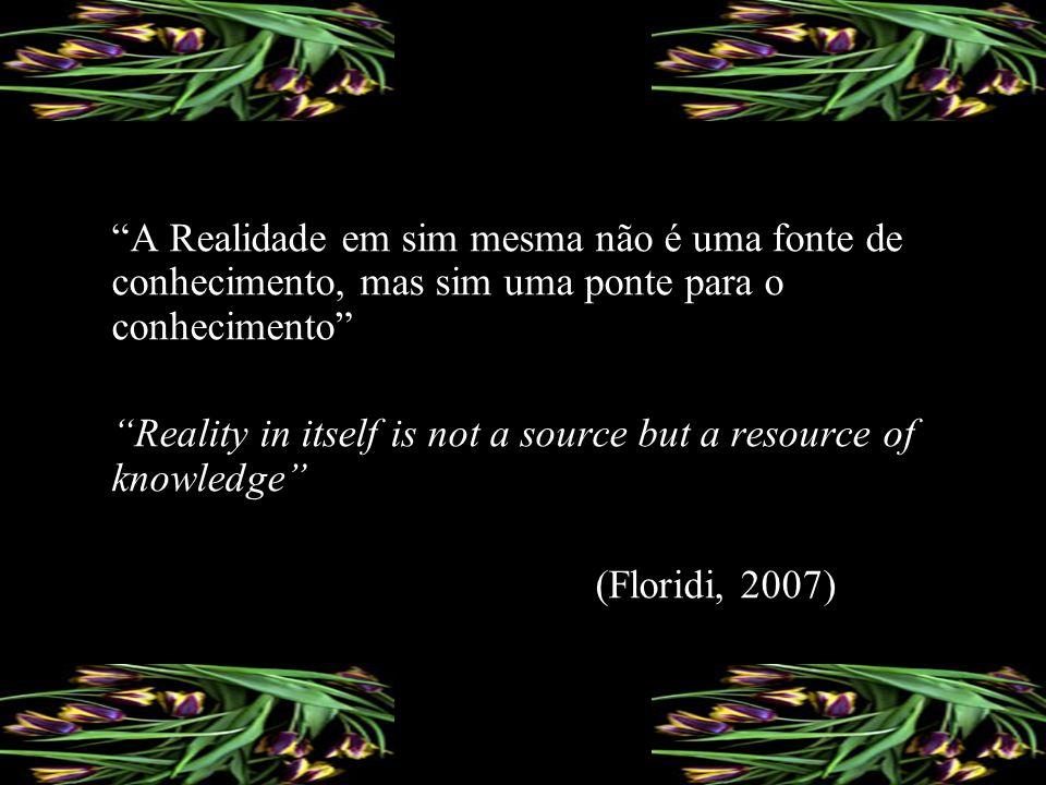 A Realidade em sim mesma não é uma fonte de conhecimento, mas sim uma ponte para o conhecimento Reality in itself is not a source but a resource of kn