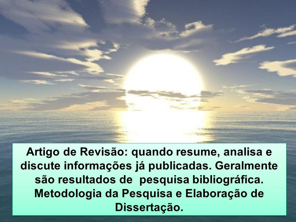 Artigo de Revisão: quando resume, analisa e discute informações já publicadas. Geralmente são resultados de pesquisa bibliográfica. Metodologia da Pes