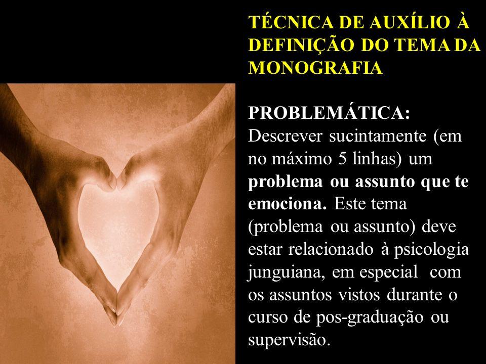 TÉCNICA DE AUXÍLIO À DEFINIÇÃO DO TEMA DA MONOGRAFIA PROBLEMÁTICA: Descrever sucintamente (em no máximo 5 linhas) um problema ou assunto que te emocio