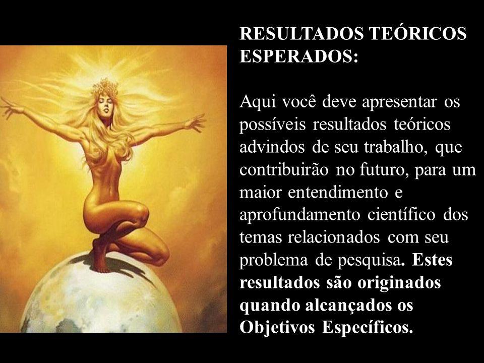 RESULTADOS TEÓRICOS ESPERADOS: Aqui você deve apresentar os possíveis resultados teóricos advindos de seu trabalho, que contribuirão no futuro, para u