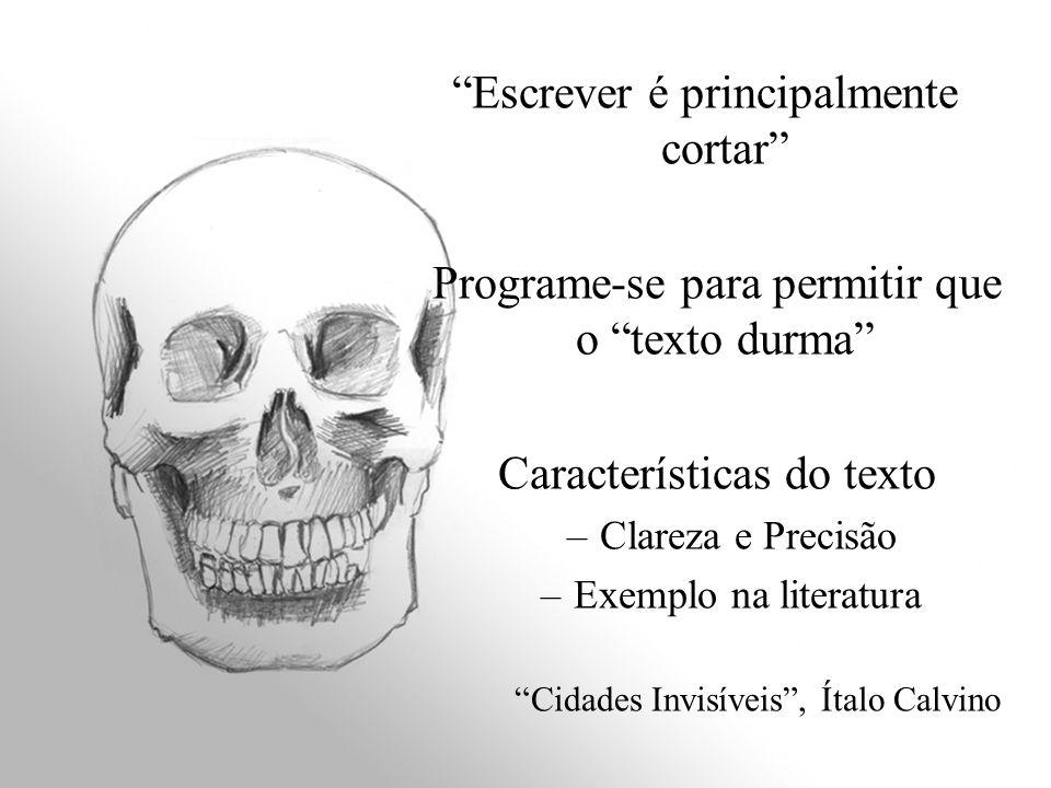 Escrever é principalmente cortar Programe-se para permitir que o texto durma Características do texto –Clareza e Precisão –Exemplo na literatura Cidad