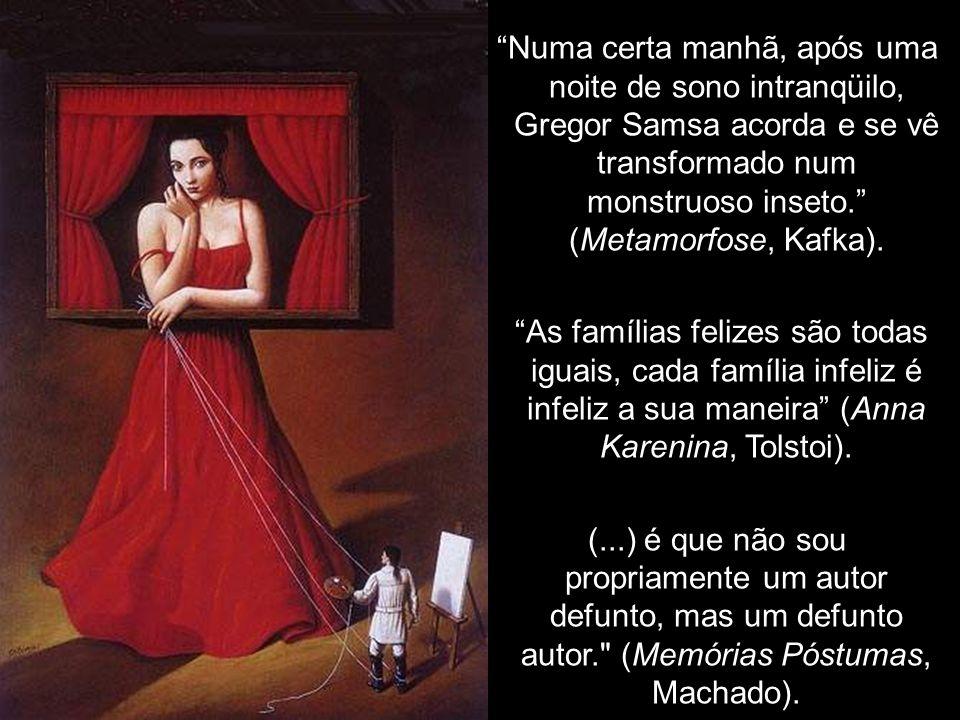 Numa certa manhã, após uma noite de sono intranqüilo, Gregor Samsa acorda e se vê transformado num monstruoso inseto. (Metamorfose, Kafka). As família