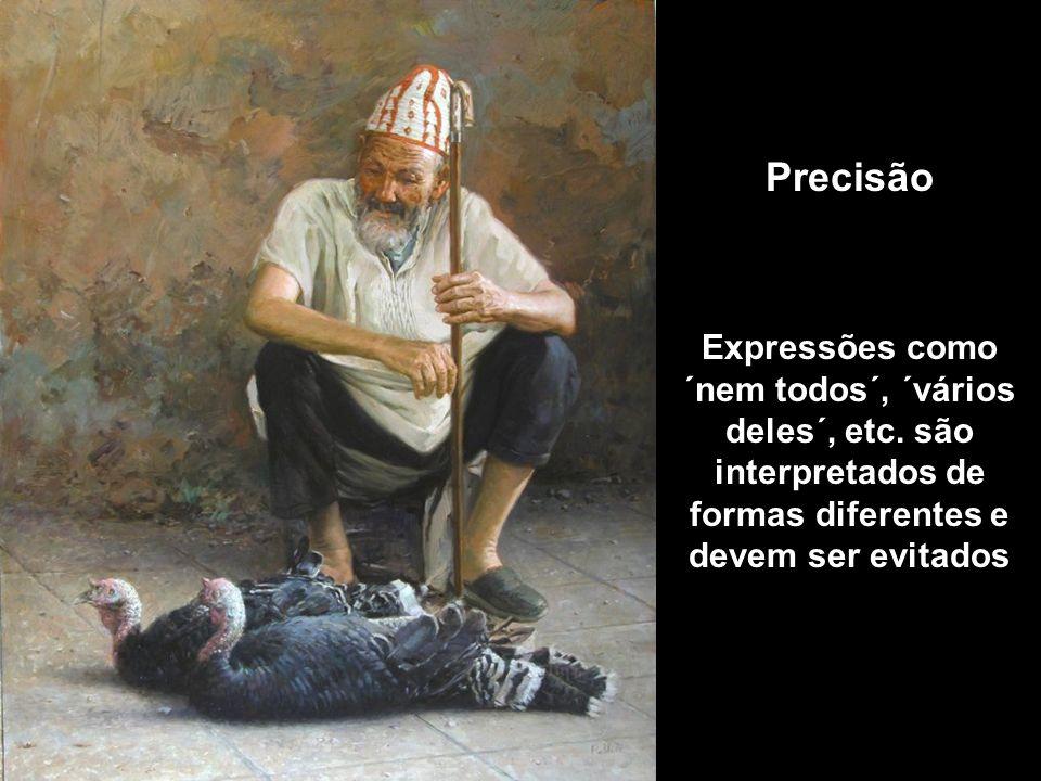 Precisão Expressões como ´nem todos´, ´vários deles´, etc. são interpretados de formas diferentes e devem ser evitados