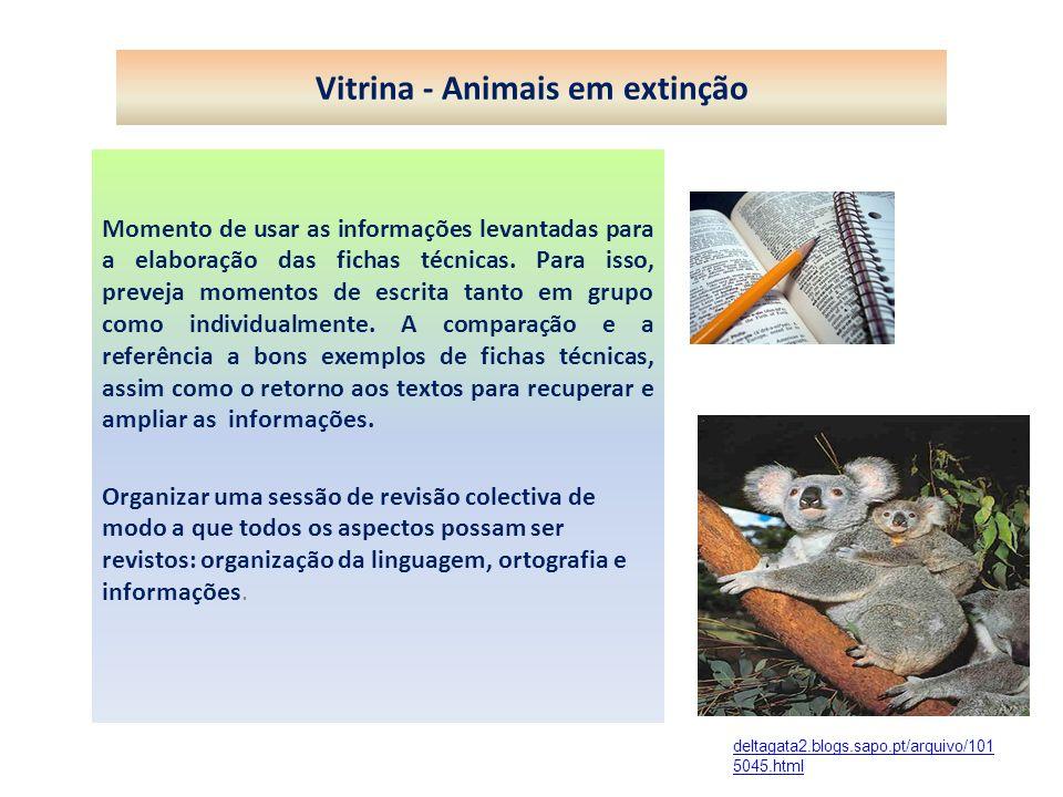 Vitrina - Animais em extinção Momento de usar as informações levantadas para a elaboração das fichas técnicas. Para isso, preveja momentos de escrita