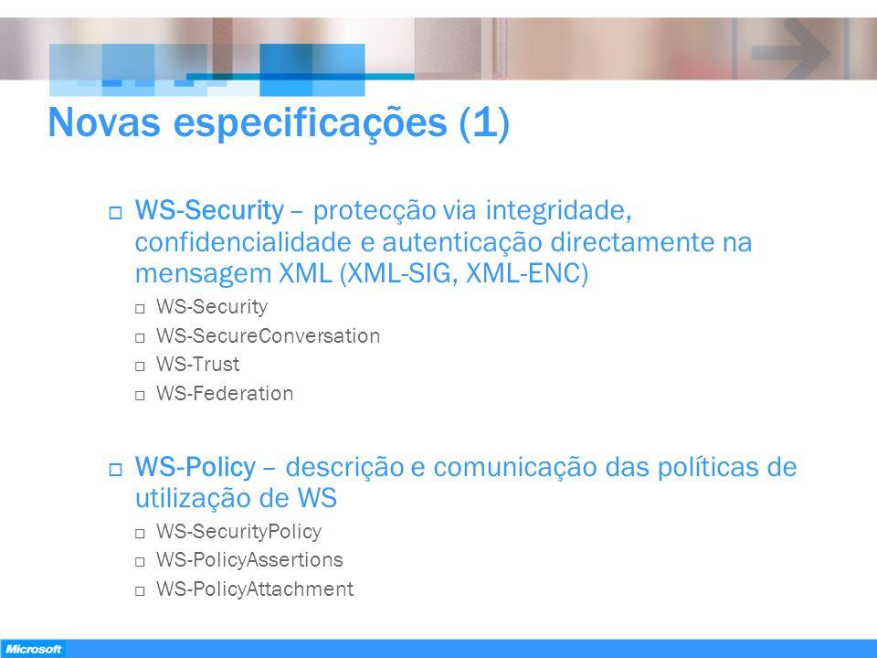 Novas especificações (1) WS-Security – protecção via integridade, confidencialidade e autenticação directamente na mensagem XML (XML-SIG, XML-ENC) WS-