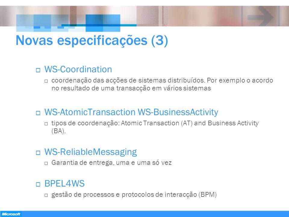 Novas especificações (3) WS-Coordination coordenação das acções de sistemas distribuídos. Por exemplo o acordo no resultado de uma transacção em vário