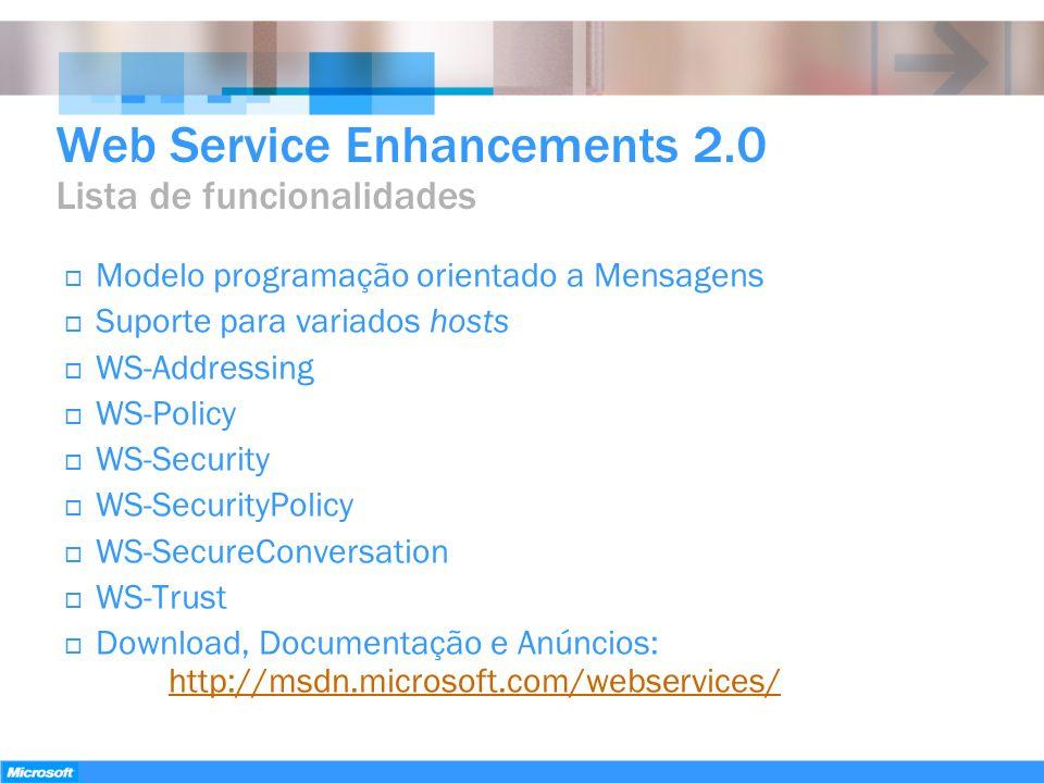 Web Service Enhancements 2.0 Lista de funcionalidades Modelo programação orientado a Mensagens Suporte para variados hosts WS-Addressing WS-Policy WS-