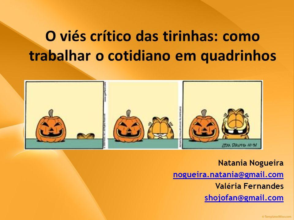 O viés crítico das tirinhas: como trabalhar o cotidiano em quadrinhos Natania Nogueira nogueira.natania@gmail.com Val é ria Fernandes shojofan@gmail.c