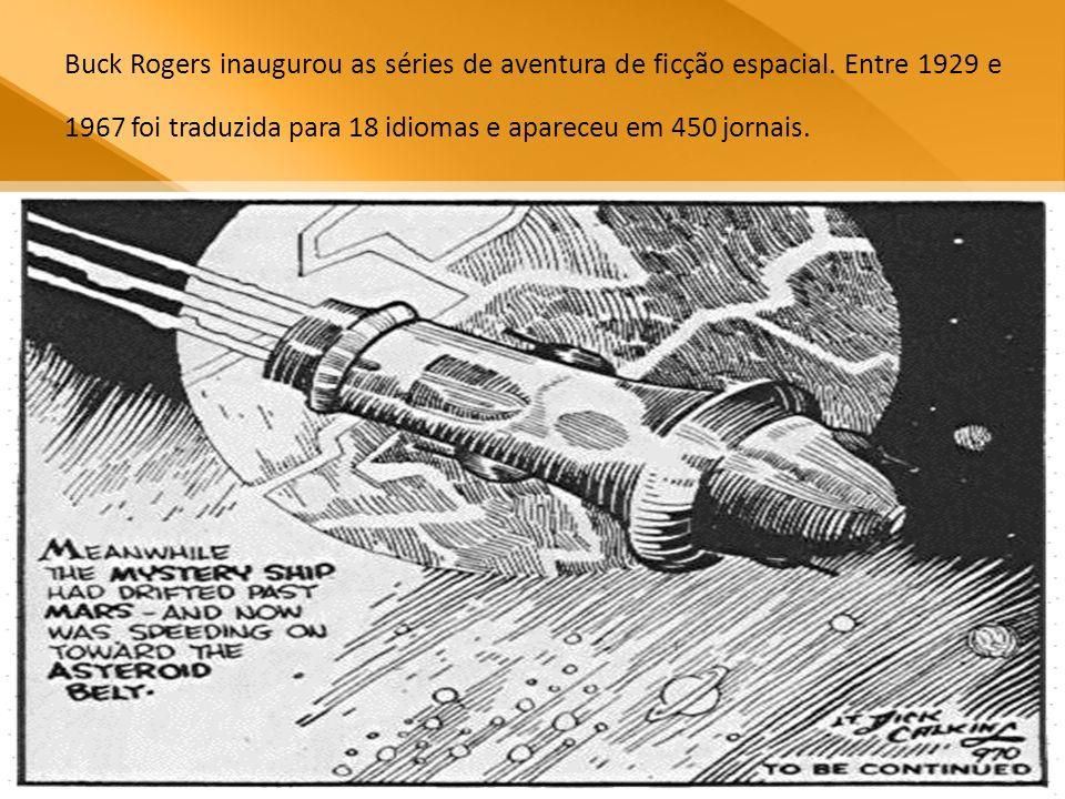 Buck Rogers inaugurou as séries de aventura de ficção espacial. Entre 1929 e 1967 foi traduzida para 18 idiomas e apareceu em 450 jornais.