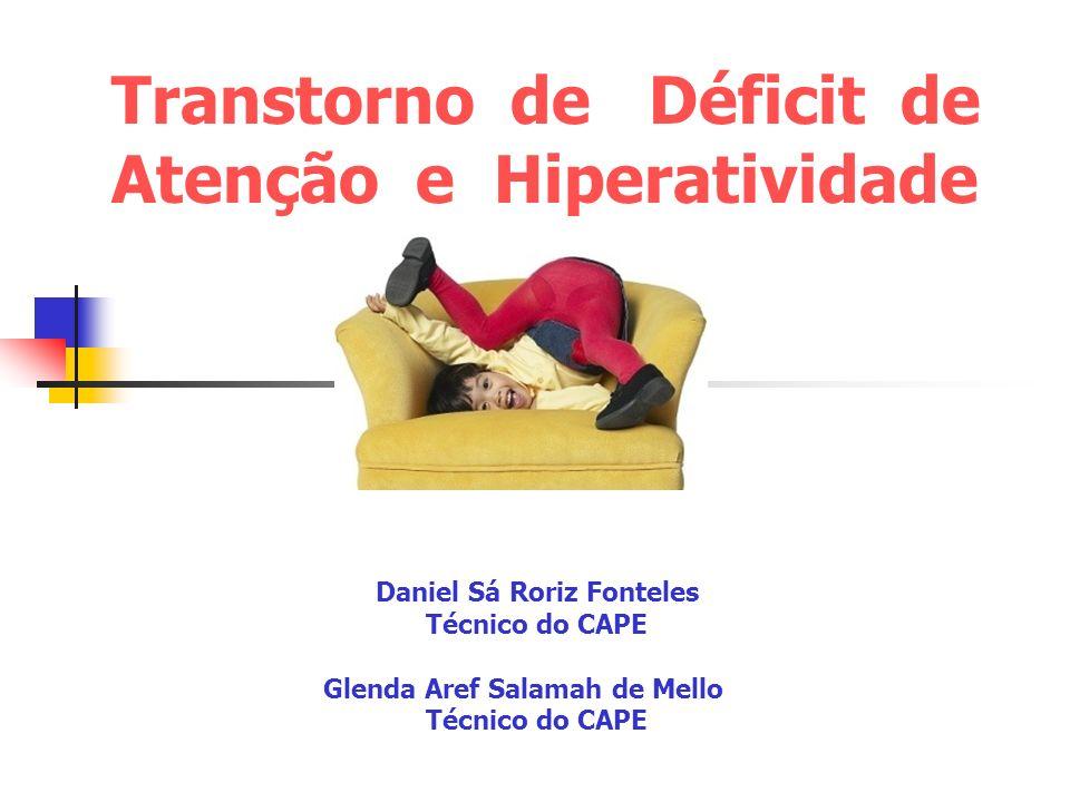 Transtorno de Déficit de Atenção e Hiperatividade Daniel Sá Roriz Fonteles Técnico do CAPE Glenda Aref Salamah de Mello Técnico do CAPE