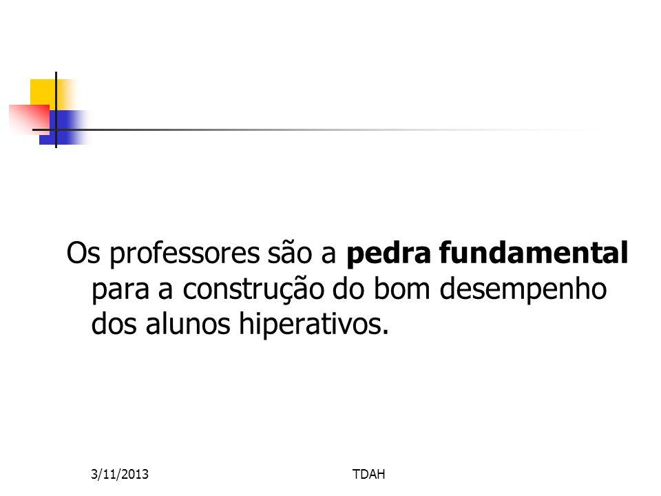 Os professores são a pedra fundamental para a construção do bom desempenho dos alunos hiperativos. 3/11/2013TDAH
