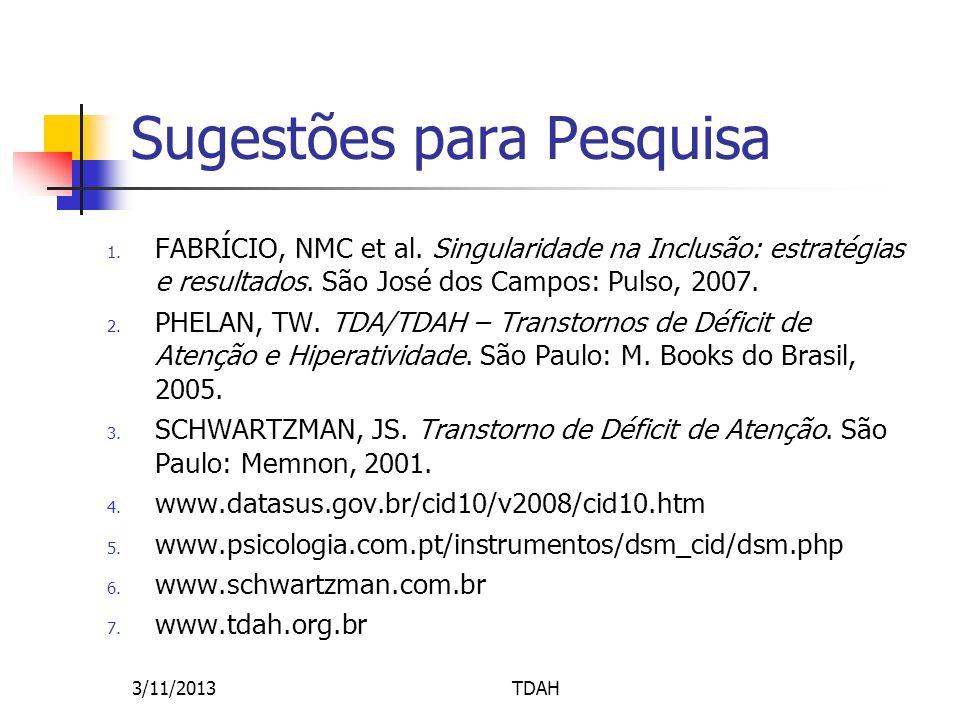 Sugestões para Pesquisa 1. FABRÍCIO, NMC et al. Singularidade na Inclusão: estratégias e resultados. São José dos Campos: Pulso, 2007. 2. PHELAN, TW.