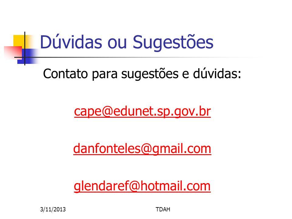 Dúvidas ou Sugestões Contato para sugestões e dúvidas: cape@edunet.sp.gov.br danfonteles@gmail.com glendaref@hotmail.com 3/11/2013TDAH