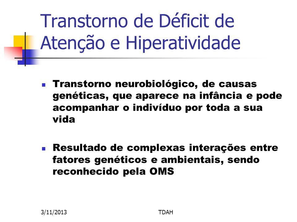 Transtorno de Déficit de Atenção e Hiperatividade Transtorno neurobiológico, de causas genéticas, que aparece na infância e pode acompanhar o indivídu