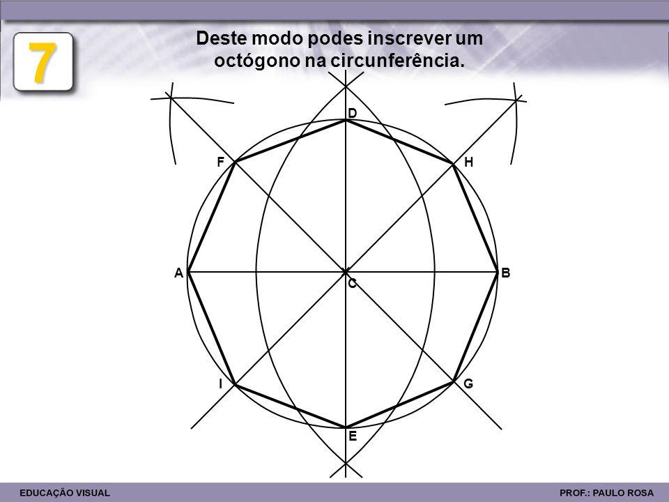 AB F IG H 7 C D E Deste modo podes inscrever um octógono na circunferência.