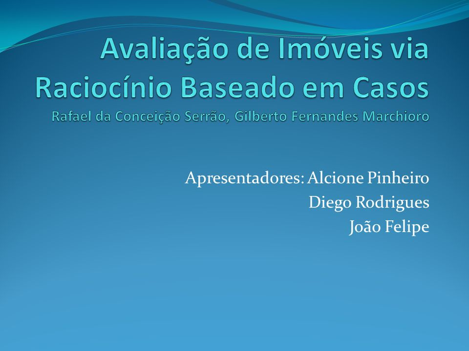 Apresentadores: Alcione Pinheiro Diego Rodrigues João Felipe