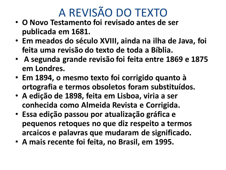 A REVISÃO DO TEXTO O Novo Testamento foi revisado antes de ser publicada em 1681. Em meados do século XVIII, ainda na ilha de Java, foi feita uma revi