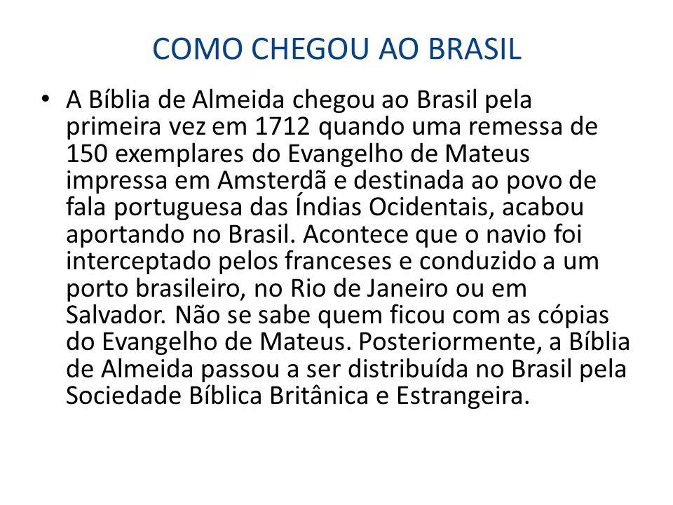 COMO CHEGOU AO BRASIL A Bíblia de Almeida chegou ao Brasil pela primeira vez em 1712 quando uma remessa de 150 exemplares do Evangelho de Mateus impre