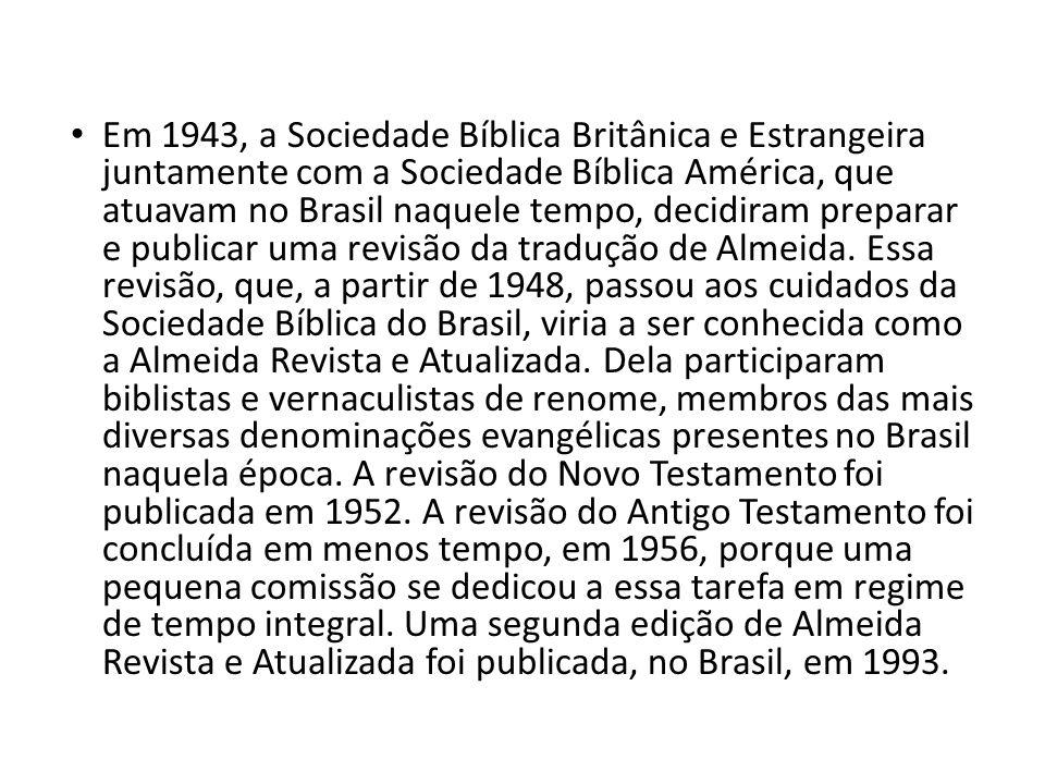 Em 1943, a Sociedade Bíblica Britânica e Estrangeira juntamente com a Sociedade Bíblica América, que atuavam no Brasil naquele tempo, decidiram prepar