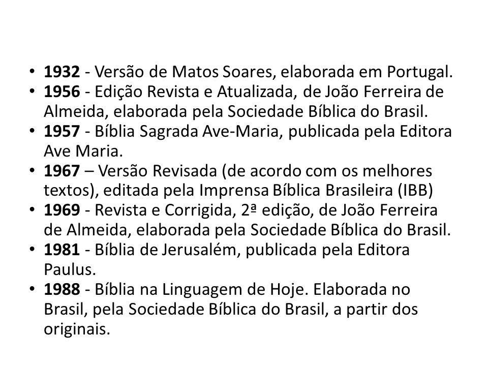 1932 - Versão de Matos Soares, elaborada em Portugal. 1956 - Edição Revista e Atualizada, de João Ferreira de Almeida, elaborada pela Sociedade Bíblic