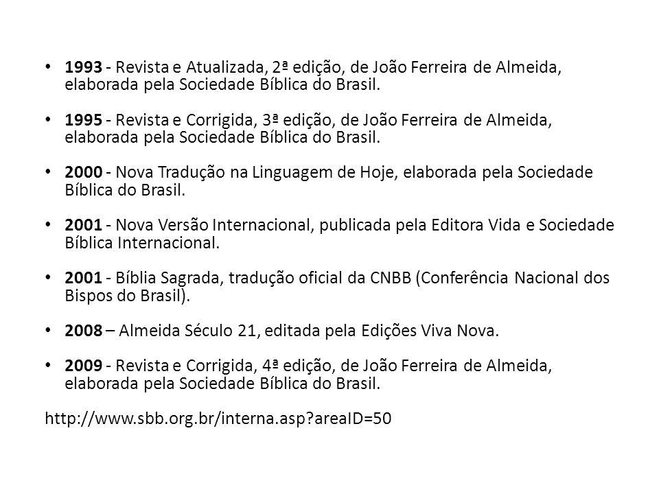 1993 - Revista e Atualizada, 2ª edição, de João Ferreira de Almeida, elaborada pela Sociedade Bíblica do Brasil. 1995 - Revista e Corrigida, 3ª edição