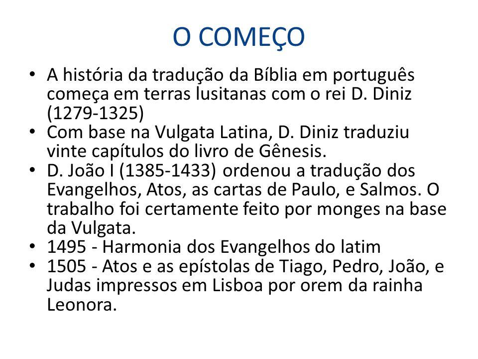 O COMEÇO A história da tradução da Bíblia em português começa em terras lusitanas com o rei D. Diniz (1279-1325) Com base na Vulgata Latina, D. Diniz