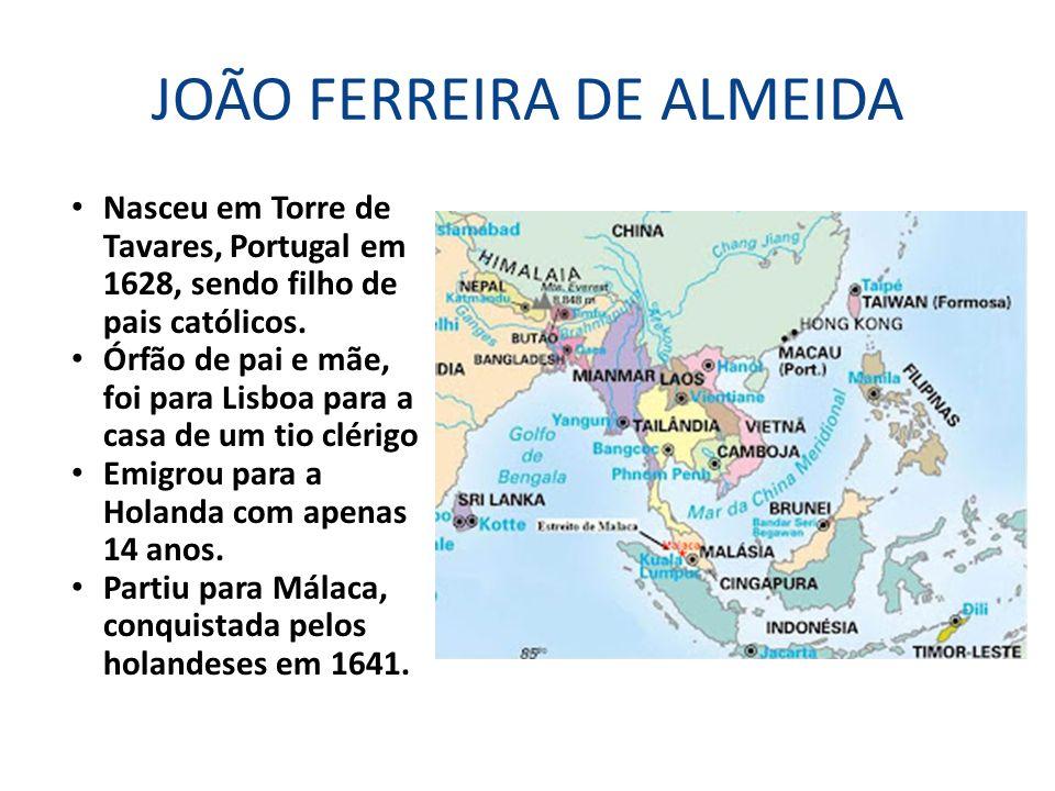 JOÃO FERREIRA DE ALMEIDA Nasceu em Torre de Tavares, Portugal em 1628, sendo filho de pais católicos. Órfão de pai e mãe, foi para Lisboa para a casa