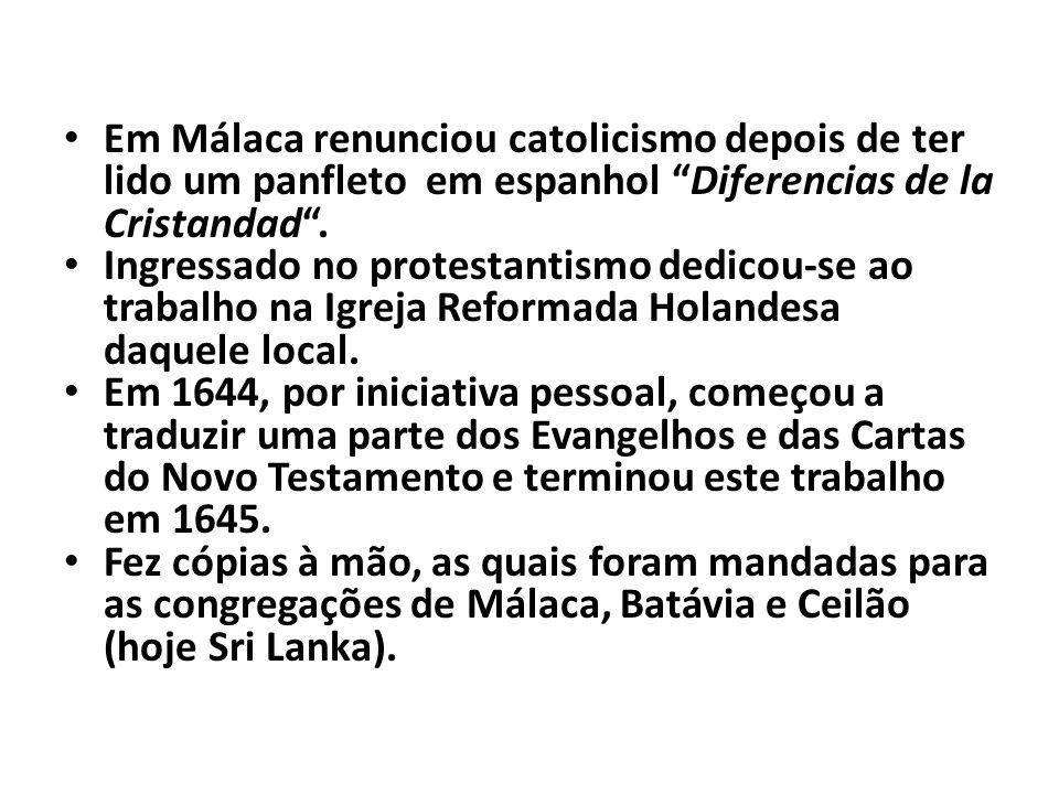 Em Málaca renunciou catolicismo depois de ter lido um panfleto em espanhol Diferencias de la Cristandad. Ingressado no protestantismo dedicou-se ao tr