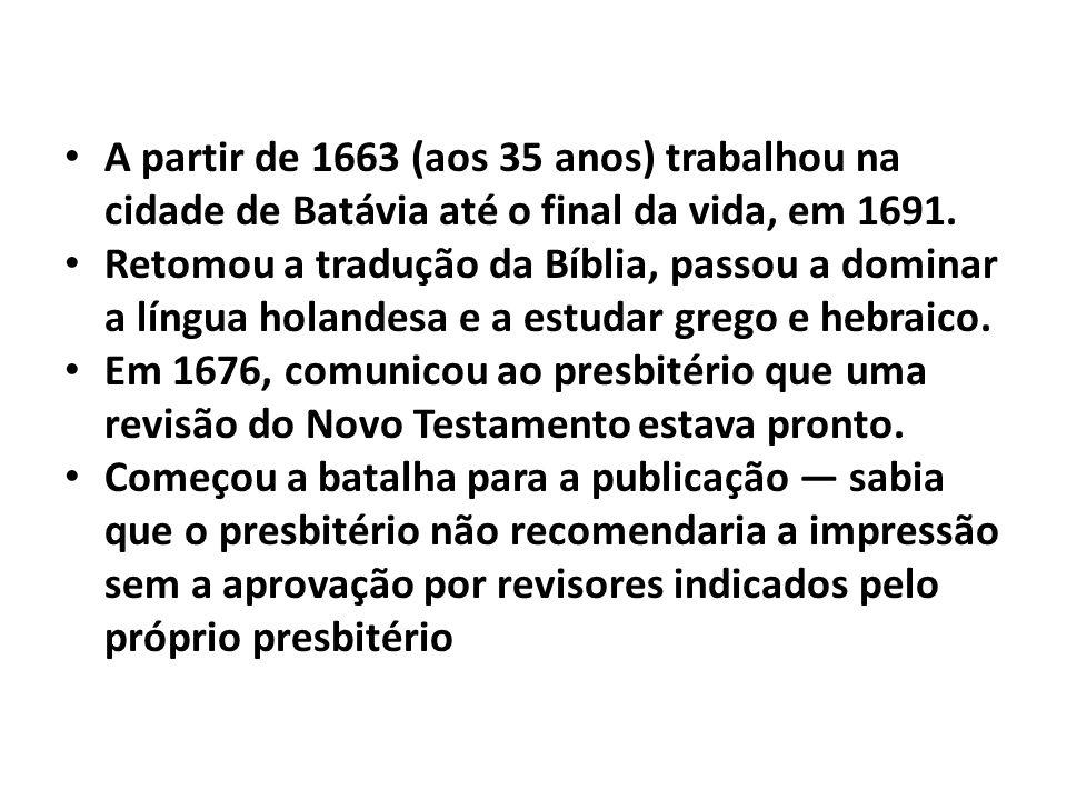 A partir de 1663 (aos 35 anos) trabalhou na cidade de Batávia até o final da vida, em 1691. Retomou a tradução da Bíblia, passou a dominar a língua ho