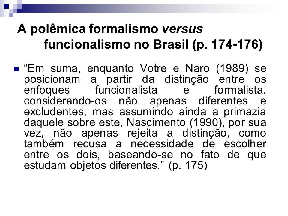 A polêmica formalismo versus funcionalismo no Brasil (p. 174-176) Em suma, enquanto Votre e Naro (1989) se posicionam a partir da distinção entre os e