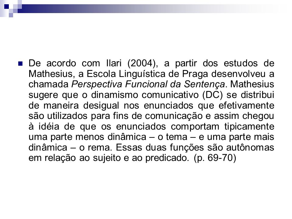 De acordo com Ilari (2004), a partir dos estudos de Mathesius, a Escola Linguística de Praga desenvolveu a chamada Perspectiva Funcional da Sentença.