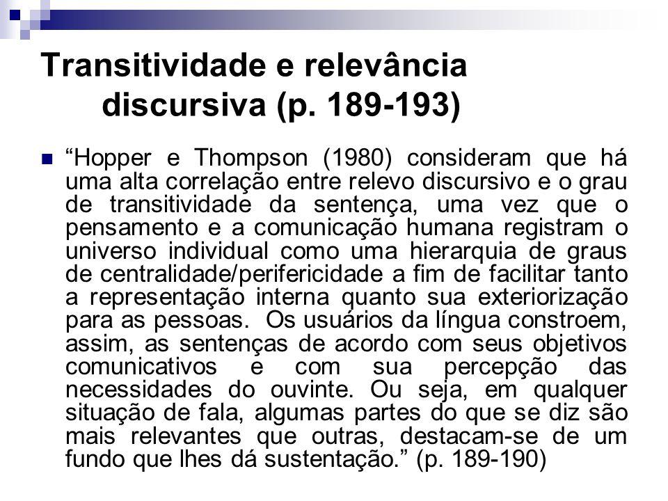 Transitividade e relevância discursiva (p. 189-193) Hopper e Thompson (1980) consideram que há uma alta correlação entre relevo discursivo e o grau de