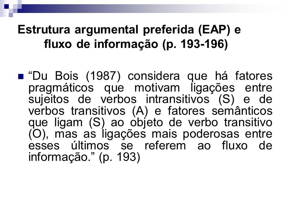 Estrutura argumental preferida (EAP) e fluxo de informação (p. 193-196) Du Bois (1987) considera que há fatores pragmáticos que motivam ligações entre