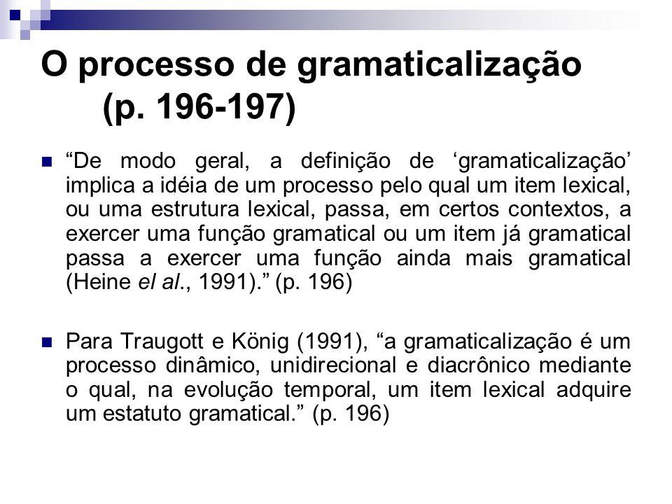 O processo de gramaticalização (p. 196-197) De modo geral, a definição de gramaticalização implica a idéia de um processo pelo qual um item lexical, o