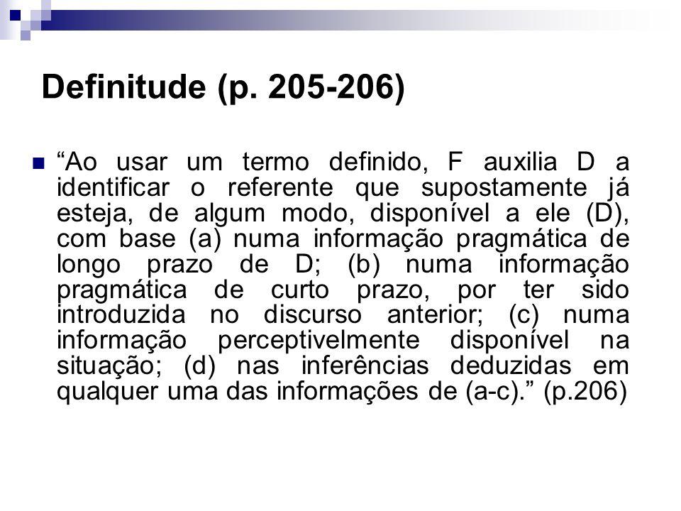 Definitude (p. 205-206) Ao usar um termo definido, F auxilia D a identificar o referente que supostamente já esteja, de algum modo, disponível a ele (