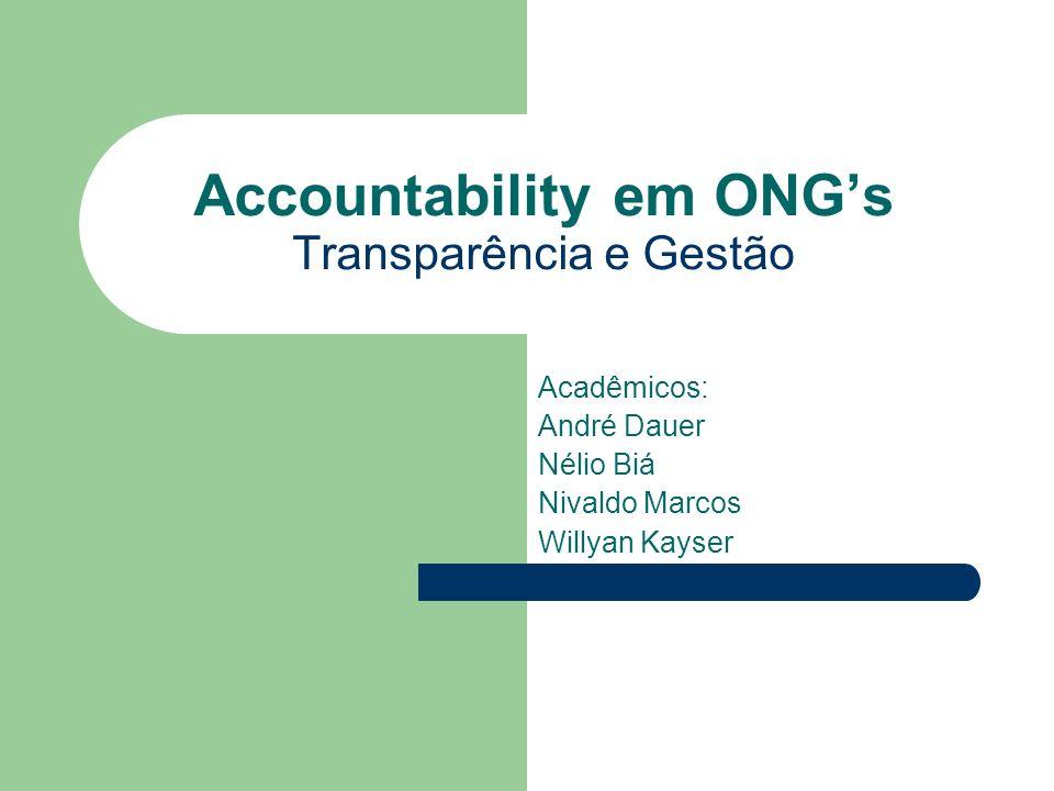Accountability em ONGs Transparência e Gestão Acadêmicos: André Dauer Nélio Biá Nivaldo Marcos Willyan Kayser