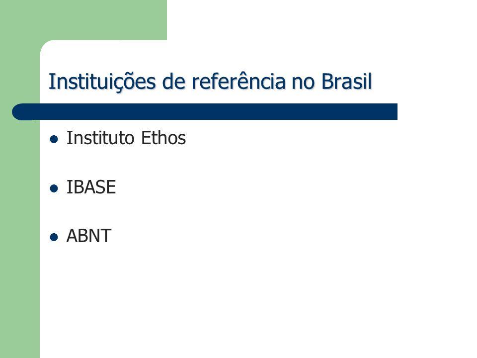 Instituições de referência no Brasil Instituto Ethos IBASE ABNT