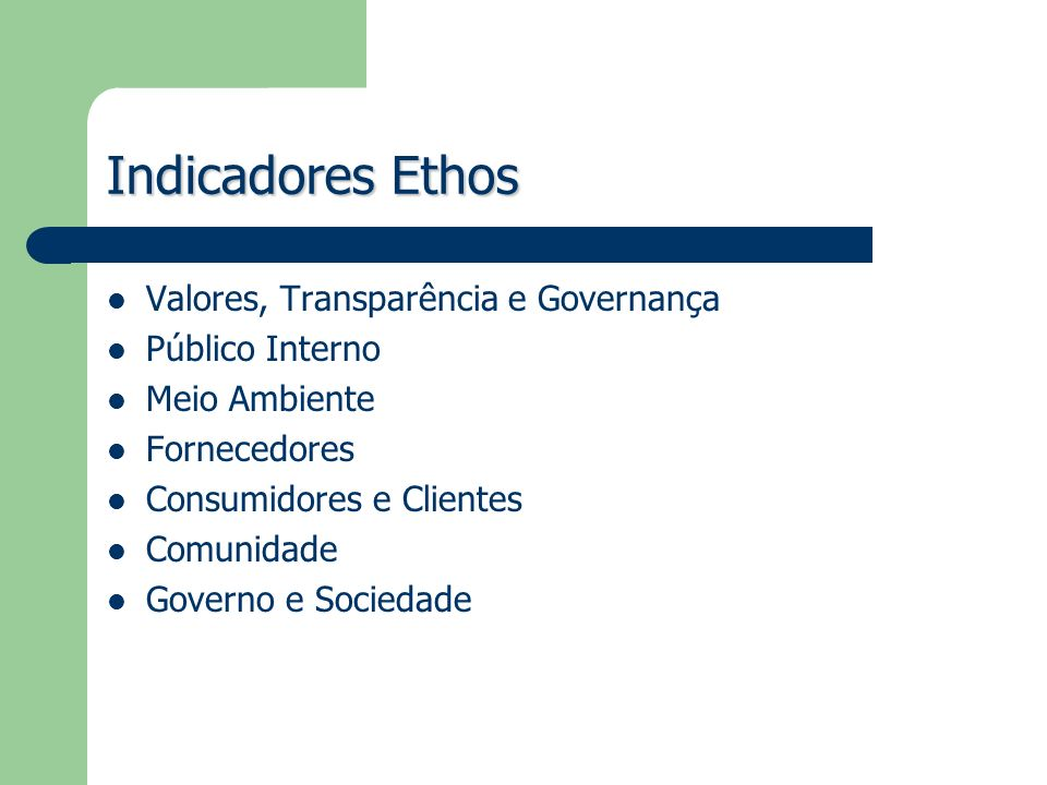 Indicadores Ethos Valores, Transparência e Governança Público Interno Meio Ambiente Fornecedores Consumidores e Clientes Comunidade Governo e Sociedad