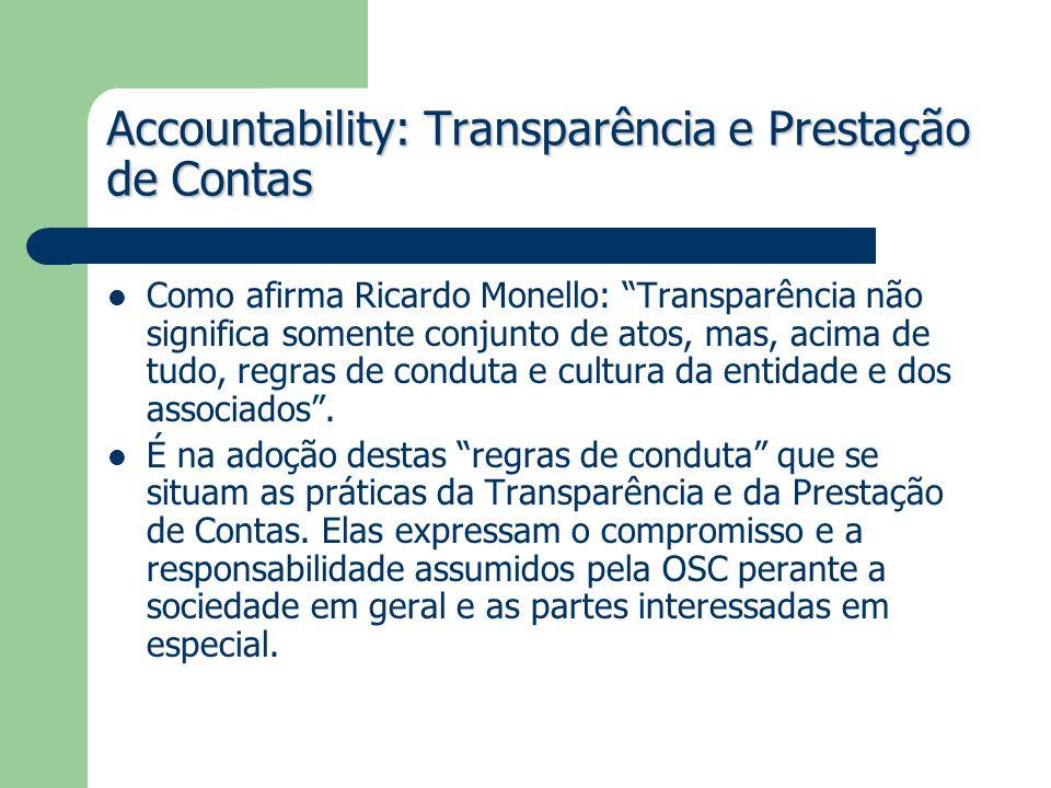 Accountability: Transparência e Prestação de Contas Como afirma Ricardo Monello: Transparência não significa somente conjunto de atos, mas, acima de t