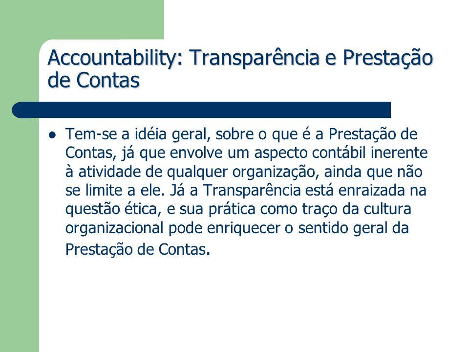 Accountability: Transparência e Prestação de Contas Tem-se a idéia geral, sobre o que é a Prestação de Contas, já que envolve um aspecto contábil iner