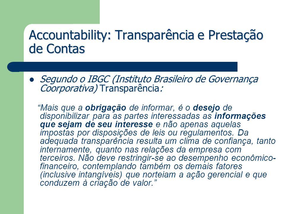 Accountability: Transparência e Prestação de Contas Segundo o IBGC (Instituto Brasileiro de Governança Coorporativa) Transparência: Mais que a obrigaç