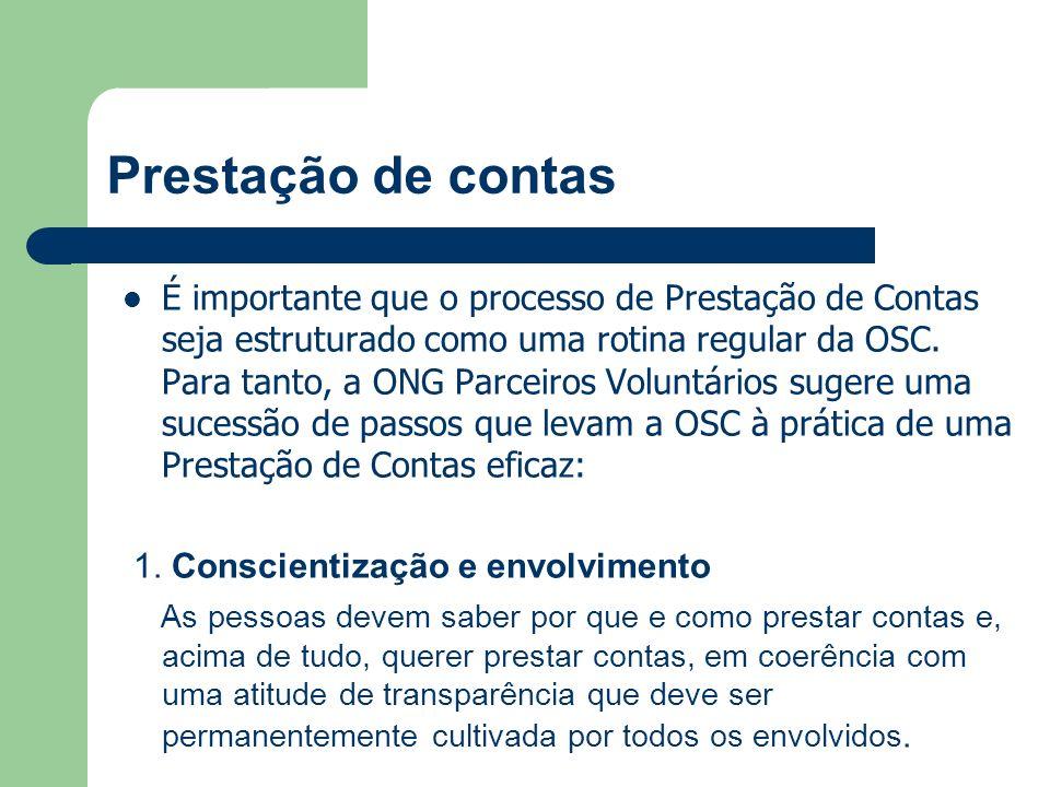 Prestação de contas É importante que o processo de Prestação de Contas seja estruturado como uma rotina regular da OSC. Para tanto, a ONG Parceiros Vo