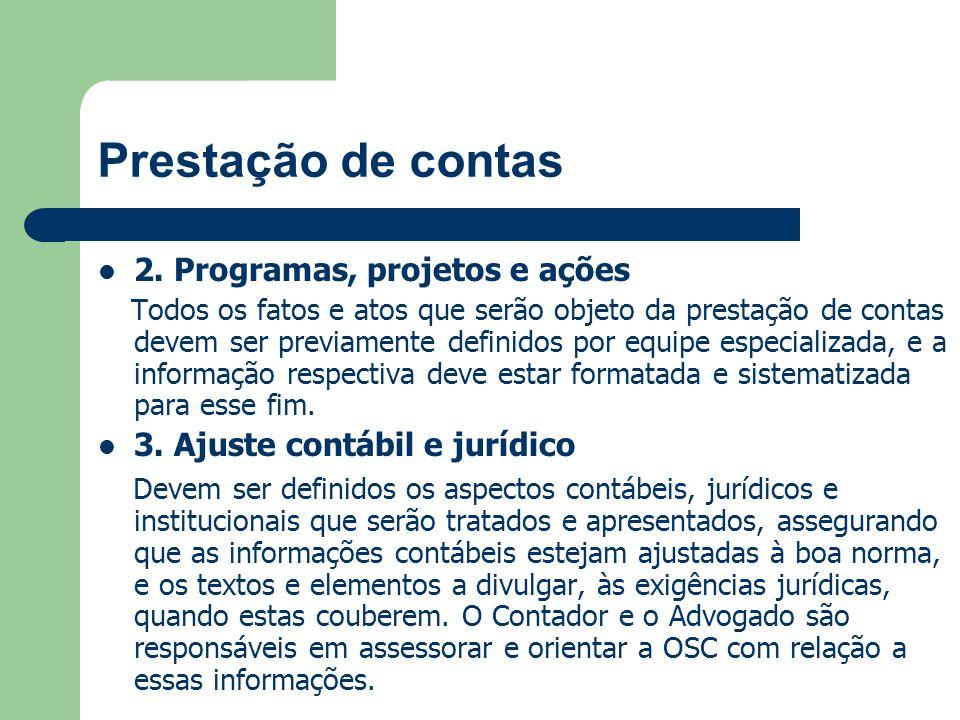 Prestação de contas 2. Programas, projetos e ações Todos os fatos e atos que serão objeto da prestação de contas devem ser previamente definidos por e