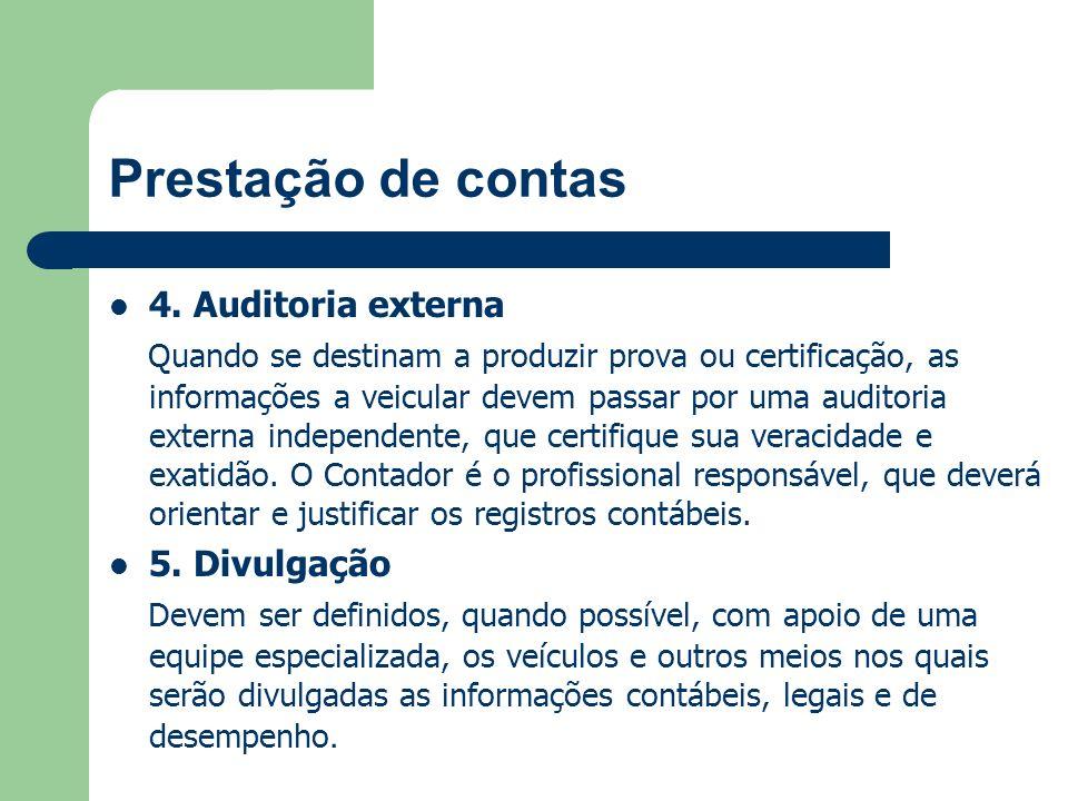 Prestação de contas 4. Auditoria externa Quando se destinam a produzir prova ou certificação, as informações a veicular devem passar por uma auditoria
